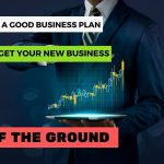 HOW A GOOD BUSINESS PLAN CAN GET YOUR NEW BUSINESS OFF THE GROUND 2